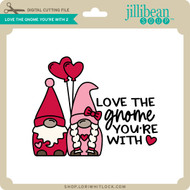 Love the Gnome You're With 2