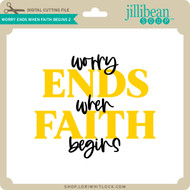 Worry Ends When Faith Begins 2