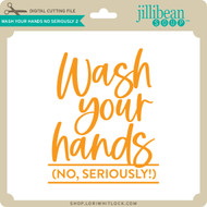 Wash Your Hands No Seriously 2