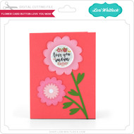 Flower Card Button Love You Mom