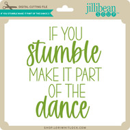 If You Stumble Make it Part of the Dance 2
