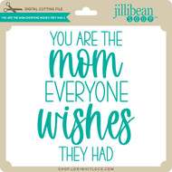 You are the Mom Everyone Wishes They Had 2