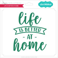 Life is Better at Home