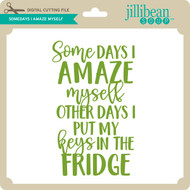 Somedays I Amaze Myself