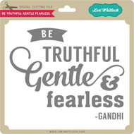 Be Truthful Gentle & Fearless