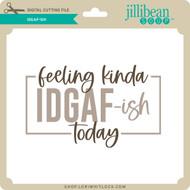 IDGAF ISH