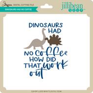 Dinosaurs Had No Coffee
