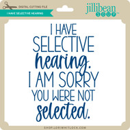 I Have Selective Hearing