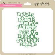 Double Double Toil