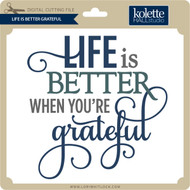 Life Is Better Grateful