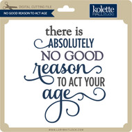 No Good Reason to Act Age