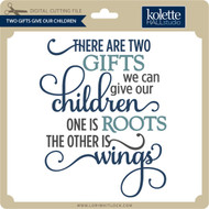 Two Gifts Give Our Children