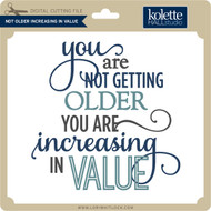 Not Older Increasing in Value