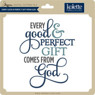 Every Good & Perfect Gift From God
