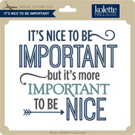 It's Nice To Be Important Phrase