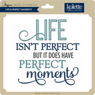 Life is Perfect Moments