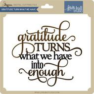 Gratitude Turns Have Into Enough