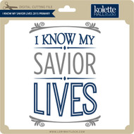 I Know My Savior Lives 2015 Primary Theme
