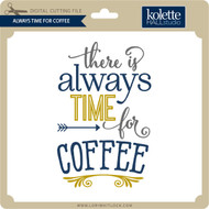 Always Time For Coffee