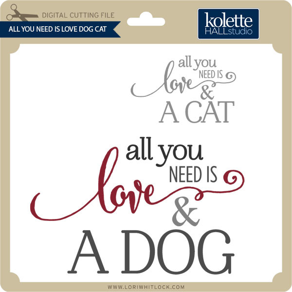 All Need Is Love Dog Cat Lori Whitlock S Svg Shop