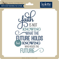 Faith Is Not Knowing the Future