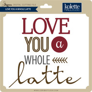 Love You A Whole Latte