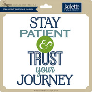 Stay Patient Trust Your Journey