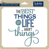 Best Things In Life Aren't Things