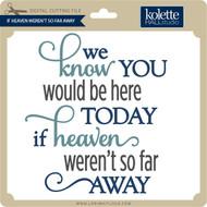 If Heaven Weren't So Far Away