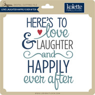 Love Laughter Happily Ever After