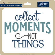 Collect Moments Not Things 2