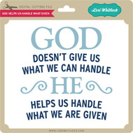 God Helps Us Handle What Given