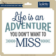 Life is an Adventure Don't Miss