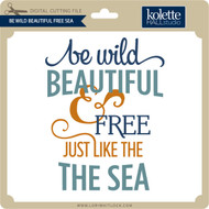 Be Wild Beautiful Free Sea