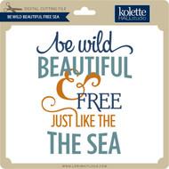 Be Wild Beautiful Free Sea