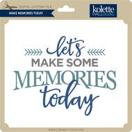 Make Memories Today