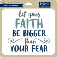 Faith Bigger Fear