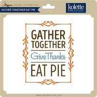 Gather Together Eat Pie
