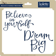 Believe In Yourself Dream Big