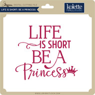 Life is Short Be a Princess