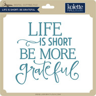 Life is Short Be Grateful