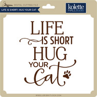 Life is Short Hug Your Cat