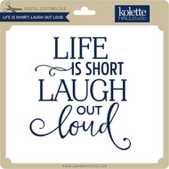 Life is Short Laugh Out Loud