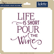 Life is Short Pour the Wine