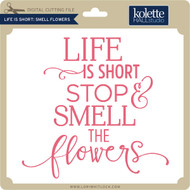 Life is Short Smell Flowers