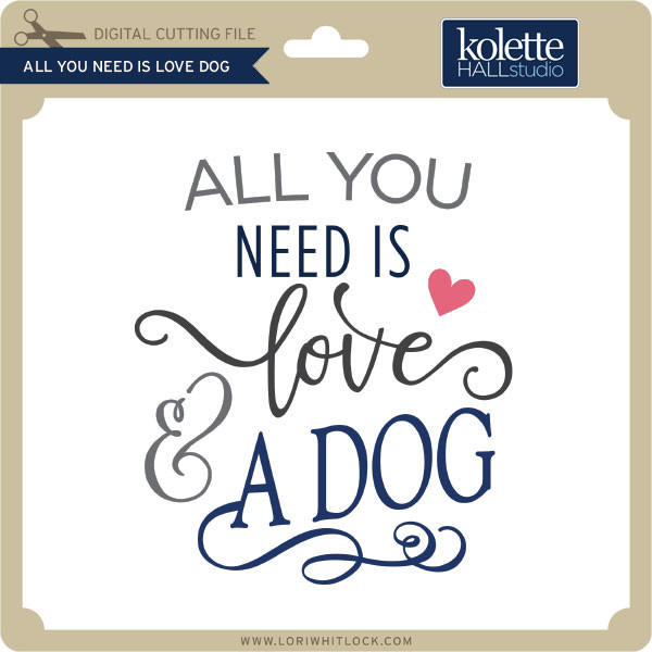 All You Need Is Love Dog Lori Whitlock S Svg Shop