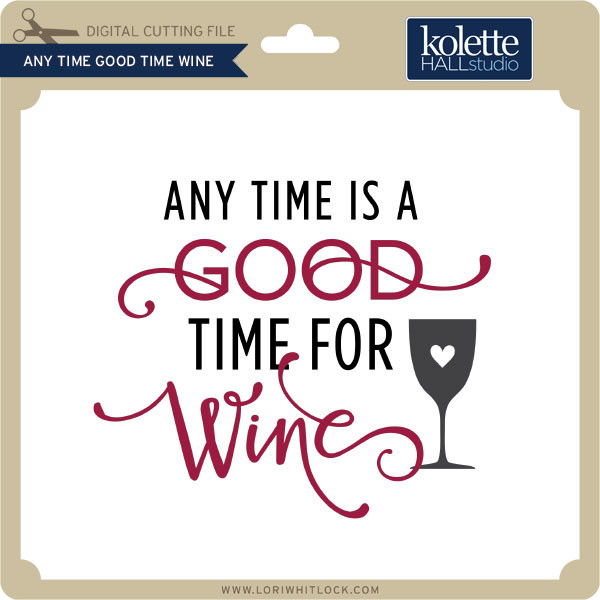 d264990a3 Any Time Good Time Wine - Lori Whitlock's SVG Shop