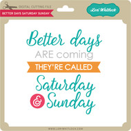 Better Days Saturday Sunday