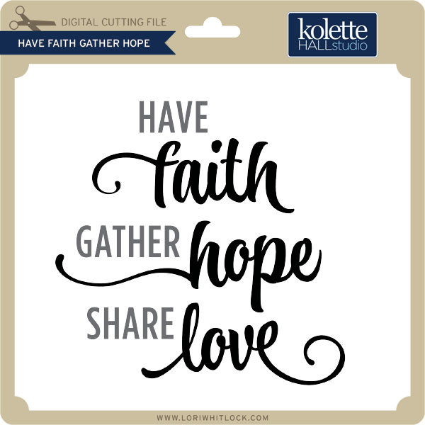 Have Faith Gather Hope Lori Whitlock S Svg Shop