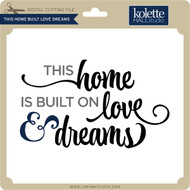 This Home Built Love Dreams